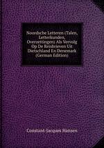 Noordsche Letteren (Talen, Letterkunden, Overzettingen) Als Vervolg Op De Reisbrieven Uit Dietschland En Denemark (German Edition)
