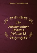 The Parliamentary Debates, Volume 13