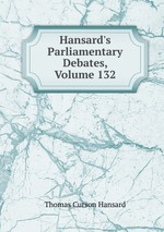Hansard`s Parliamentary Debates, Volume 132