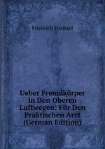 Ueber Fremdkrper in Den Oberen Luftwegen: Fr Den Praktischen Arzt (German Edition)