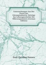 Untersuchungen Aus Der Praxis Der Grungsindustrie: Beitrge Zur Lebensgeschichte Der Mikroorganismen (German Edition)