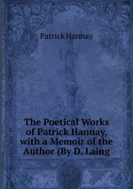 The Poetical Works of Patrick Hannay, with a Memoir of the Author (By D. Laing