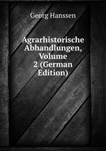 Agrarhistorische Abhandlungen, Volume 2 (German Edition)