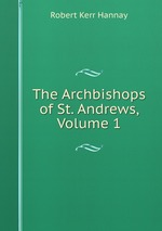 The Archbishops of St. Andrews, Volume 1