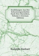 Erzhlungen Aus Der Schweizergeschichte Nach Den Chroniken, Volume 2 (German Edition)
