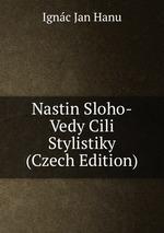 Nastin Sloho-Vedy Cili Stylistiky (Czech Edition)