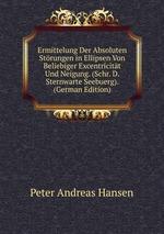 Ermittelung Der Absoluten Strungen in Ellipsen Von Beliebiger Excentricitt Und Neigung. (Schr. D. Sternwarte Seebuerg). (German Edition)