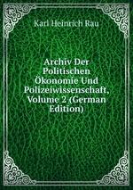 Archiv Der Politischen konomie Und Polizeiwissenschaft, Volume 2 (German Edition)