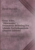 "Groa: Eller, ""Oldemoder"" ; Dramatisk Skildring Fra Islands Forfaldsperiode (Danish Edition)"