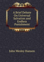A Brief Debate On Universal Salvation and Endless Punishment