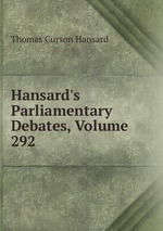 Hansard`s Parliamentary Debates, Volume 292