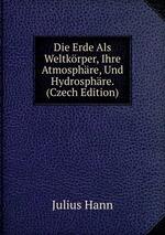 Die Erde Als Weltkrper, Ihre Atmosphre, Und Hydrosphre. (Czech Edition)