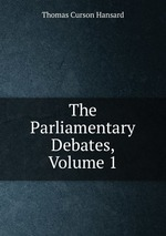 The Parliamentary Debates, Volume 1