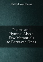 Poems and Hymns: Also a Few Memorials to Bereaved Ones