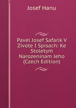 Pavel Josef Safarik V Zivote I Spisach: Ke Stoletym Narozeninam Jeho (Czech Edition)