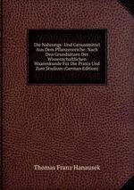 Die Nahrungs- Und Genussmittel Aus Dem Pflanzenreiche: Nach Den Grundstzen Der Wissenschaftlichen Waarenkunde Fr Die Praxis Und Zum Studium (German Edition)