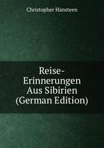 Reise-Erinnerungen Aus Sibirien (German Edition)