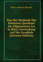 Von Der Methode Der Kleinsten Quadrate Im Allgemeinen Un in Ihrer Anwendung Auf Die Geodsie (German Edition)
