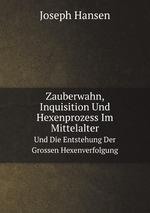 Zauberwahn, Inquisition Und Hexenprozess Im Mittelalter. Und Die Entstehung Der Grossen Hexenverfolgung