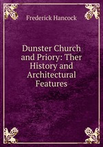 Dunster Church and Priory: Ther History and Architectural Features