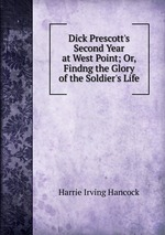 Dick Prescott`s Second Year at West Point; Or, Findng the Glory of the Soldier`s Life