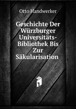 Geschichte Der Wrzburger Universitts-Bibliothek Bis Zur Skularisation