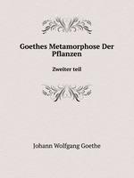 Goethes Metamorphose Der Pflanzen. Zweiter teil