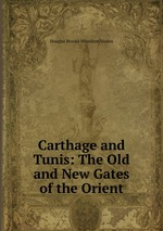 Carthage and Tunis: The Old and New Gates of the Orient