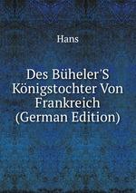 Des Bheler`S Knigstochter Von Frankreich (German Edition)
