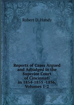 Reports of Cases Argued and Adjudged in the Superior Court of Cincinnati in 1854-1855 -1856, Volumes 1-2