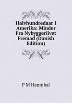 Halvhundredaar I Amerika: Minder Fra Nybyggerlivet Fremad (Danish Edition)
