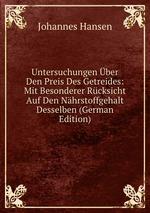 Untersuchungen ber Den Preis Des Getreides: Mit Besonderer Rcksicht Auf Den Nhrstoffgehalt Desselben (German Edition)