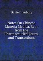 Notes On Chinese Materia Medica. Repr from the Pharmaceutical Journ. and Transactions
