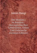 Die Moslim`s in Bosnien - Hercegovina Ihre Lebenwekie, Sitten und Gebruche