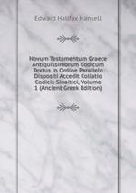 Novum Testamentum Graece Antiquissimorum Codicum Textus in Ordine Parallelo Dispositi Accedit Collatio Codicis Sinaitici, Volume 1 (Ancient Greek Edition)
