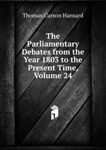 The Parliamentary Debates from the Year 1803 to the Present Time, Volume 24