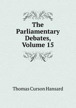 The Parliamentary Debates, Volume 15