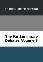 The Parliamentary Debates, Volume 9