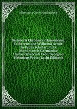 Gisleberti Chronicon Hanoniense, Ex Recensione Wilhelmi Arndt: In Usum Scholarum Ex Monumentis Germaniae Historicis Recudi Fecit Georgius Heinricus Pretz (Latin Edition)