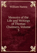 Memoirs of the Life and Writings of Thomas Chalmers, Volume 3