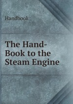 The Hand-Book to the Steam Engine