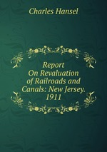 Report On Revaluation of Railroads and Canals: New Jersey. 1911