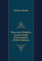 Mluwnice Polskho Gazyka Podl Dobrowskho (Polish Edition)