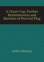 A Claret-Cup, Further Reminiscences and Sketches of Percival Plug