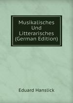 Musikalisches Und Litterarisches (German Edition)