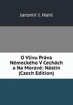 O Vlivu Prva Nmeckho V Cechch a Na Morav: Nstin (Czech Edition)
