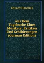 Aus Dem Tagebuche Eines Musikers: Kritiken Und Schilderungen (German Edition)