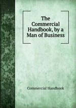 The Commercial Handbook, by a Man of Business