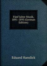 Fnf Jahre Musik, 1891-1895 (German Edition)