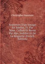 Souvenirs D`un Voyage En Sibrie, Tr. Par Mme. Colban Et Revus Par Mm. Sdillot Et De La Roquette (French Edition)